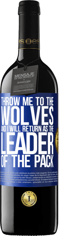 24,95 € Free Shipping | Red Wine RED Edition Crianza 6 Months throw me to the wolves and I will return as the leader of the pack Blue Label. Customizable label Aging in oak barrels 6 Months Harvest 2018 Tempranillo