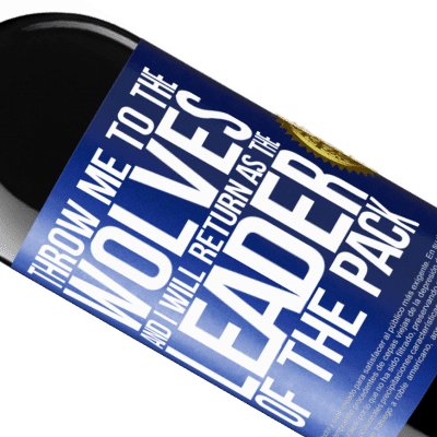 Unique & Personal Expressions. «throw me to the wolves and I will return as the leader of the pack» RED Edition Crianza 6 Months