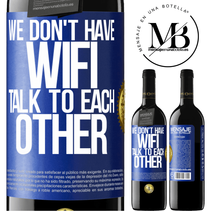 24,95 € Free Shipping | Red Wine RED Edition Crianza 6 Months We don't have WiFi, talk to each other Blue Label. Customizable label Aging in oak barrels 6 Months Harvest 2018 Tempranillo