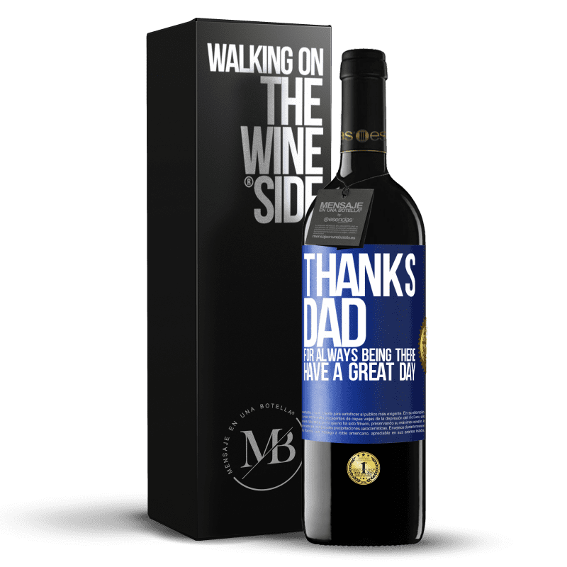 24,95 € Free Shipping   Red Wine RED Edition Crianza 6 Months Thanks dad, for always being there. Have a great day Blue Label. Customizable label Aging in oak barrels 6 Months Harvest 2018 Tempranillo