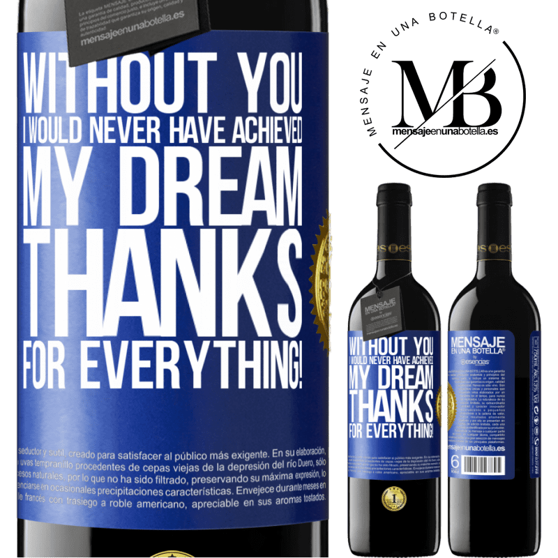 24,95 € Free Shipping | Red Wine RED Edition Crianza 6 Months Without you I would never have achieved my dream. Thanks for everything! Blue Label. Customizable label Aging in oak barrels 6 Months Harvest 2018 Tempranillo
