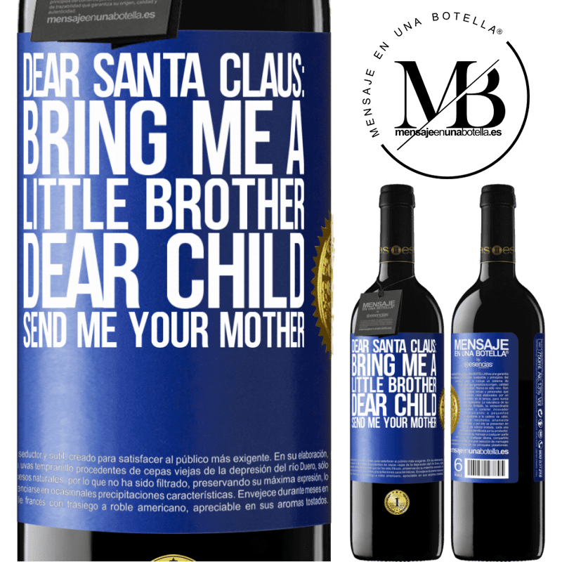 24,95 € Free Shipping | Red Wine RED Edition Crianza 6 Months Dear Santa Claus: Bring me a little brother. Dear child, send me your mother Blue Label. Customizable label Aging in oak barrels 6 Months Harvest 2018 Tempranillo
