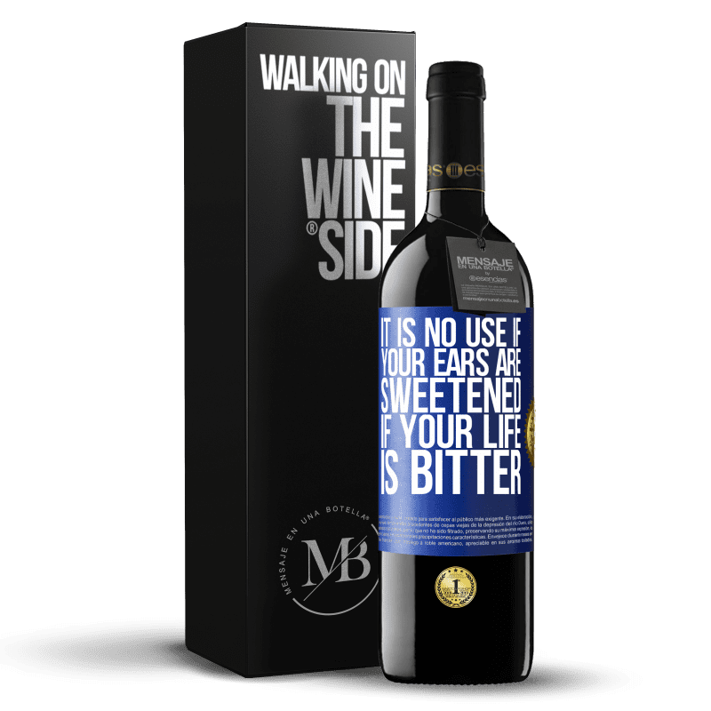 24,95 € Free Shipping | Red Wine RED Edition Crianza 6 Months It is no use if your ears are sweetened if your life is bitter Blue Label. Customizable label Aging in oak barrels 6 Months Harvest 2018 Tempranillo