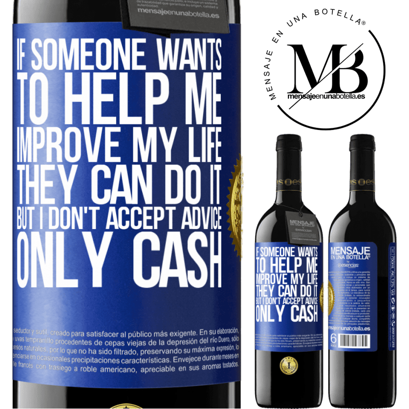 24,95 € Free Shipping | Red Wine RED Edition Crianza 6 Months If someone wants to help me improve my life, they can do it, but I don't accept advice, only cash Blue Label. Customizable label Aging in oak barrels 6 Months Harvest 2018 Tempranillo