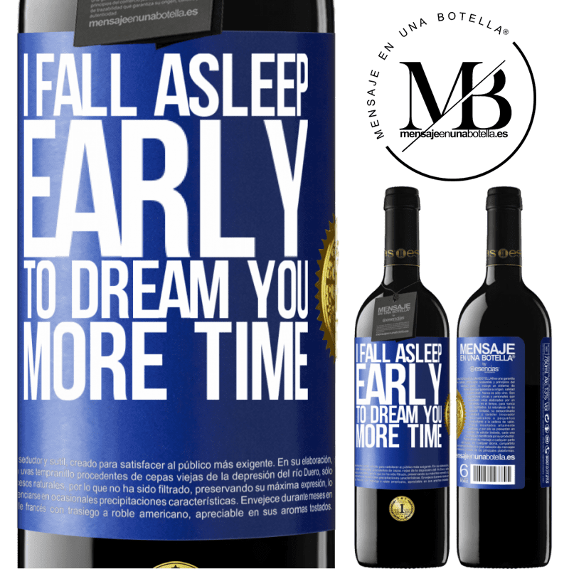 24,95 € Free Shipping   Red Wine RED Edition Crianza 6 Months I fall asleep early to dream you more time Blue Label. Customizable label Aging in oak barrels 6 Months Harvest 2018 Tempranillo