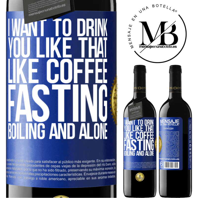 24,95 € Free Shipping | Red Wine RED Edition Crianza 6 Months I want to drink you like that, like coffee. Fasting, boiling and alone Blue Label. Customizable label Aging in oak barrels 6 Months Harvest 2018 Tempranillo