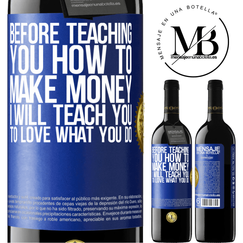24,95 € Free Shipping | Red Wine RED Edition Crianza 6 Months Before teaching you how to make money, I will teach you to love what you do Blue Label. Customizable label Aging in oak barrels 6 Months Harvest 2018 Tempranillo