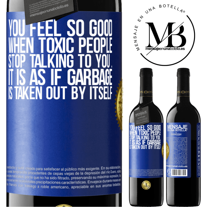 24,95 € Free Shipping | Red Wine RED Edition Crianza 6 Months You feel so good when toxic people stop talking to you ... It is as if garbage is taken out by itself Blue Label. Customizable label Aging in oak barrels 6 Months Harvest 2018 Tempranillo