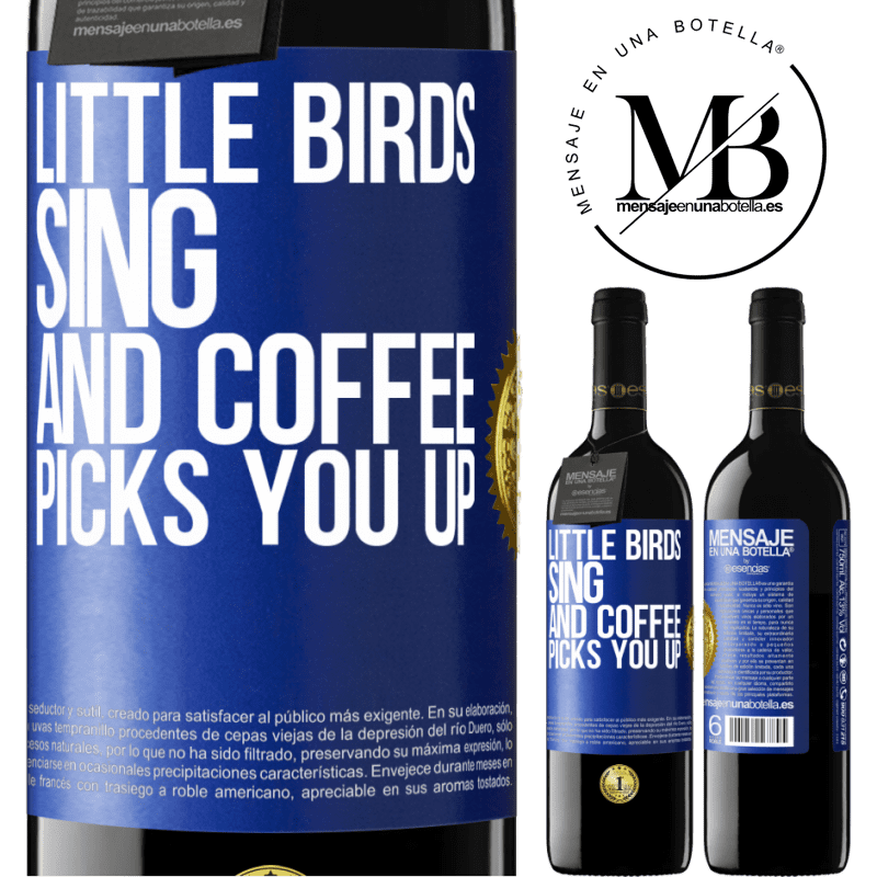 24,95 € Free Shipping | Red Wine RED Edition Crianza 6 Months Little birds sing and coffee picks you up Blue Label. Customizable label Aging in oak barrels 6 Months Harvest 2018 Tempranillo