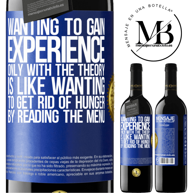 24,95 € Free Shipping | Red Wine RED Edition Crianza 6 Months Wanting to gain experience only with the theory, is like wanting to get rid of hunger by reading the menu Blue Label. Customizable label Aging in oak barrels 6 Months Harvest 2018 Tempranillo