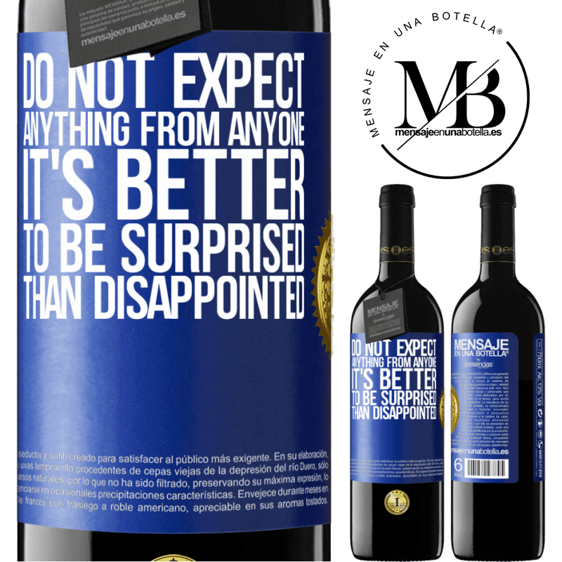 24,95 € Free Shipping | Red Wine RED Edition Crianza 6 Months Do not expect anything from anyone. It's better to be surprised than disappointed Blue Label. Customizable label Aging in oak barrels 6 Months Harvest 2018 Tempranillo