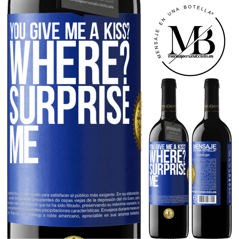 24,95 € Free Shipping | Red Wine RED Edition Crianza 6 Months you give me a kiss? Where? Surprise me Blue Label. Customizable label Aging in oak barrels 6 Months Harvest 2018 Tempranillo