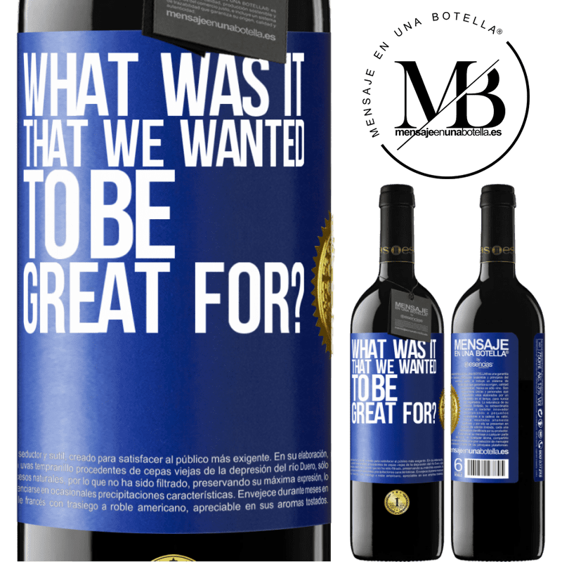 24,95 € Free Shipping | Red Wine RED Edition Crianza 6 Months what was it that we wanted to be great for? Blue Label. Customizable label Aging in oak barrels 6 Months Harvest 2018 Tempranillo
