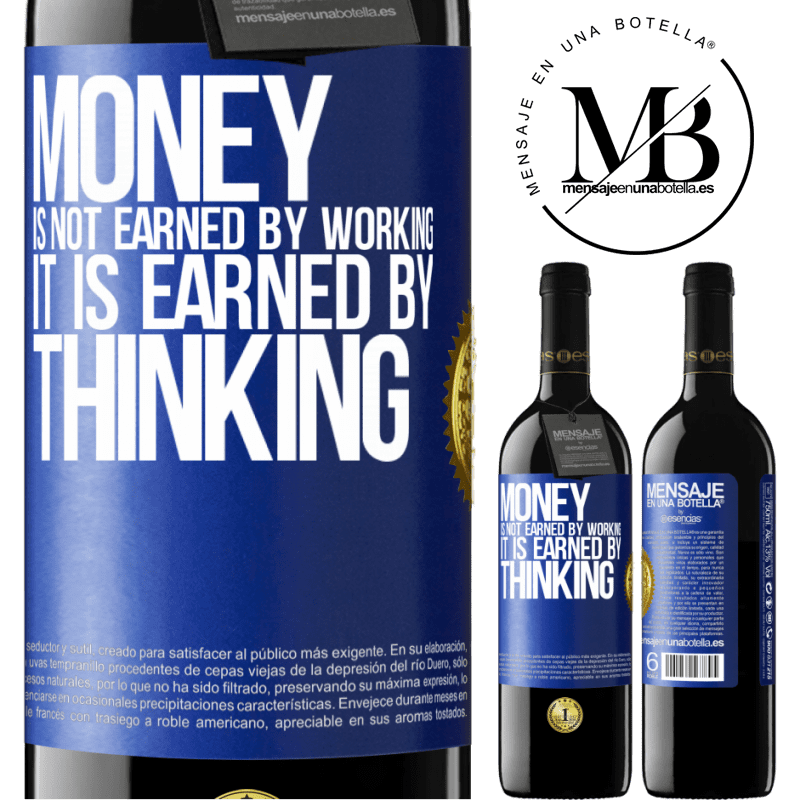 24,95 € Free Shipping | Red Wine RED Edition Crianza 6 Months Money is not earned by working, it is earned by thinking Blue Label. Customizable label Aging in oak barrels 6 Months Harvest 2018 Tempranillo