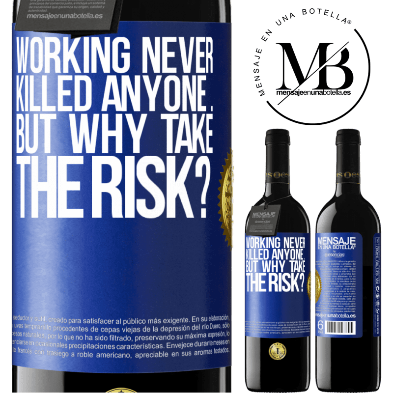 24,95 € Free Shipping | Red Wine RED Edition Crianza 6 Months Working never killed anyone ... but why take the risk? Blue Label. Customizable label Aging in oak barrels 6 Months Harvest 2018 Tempranillo