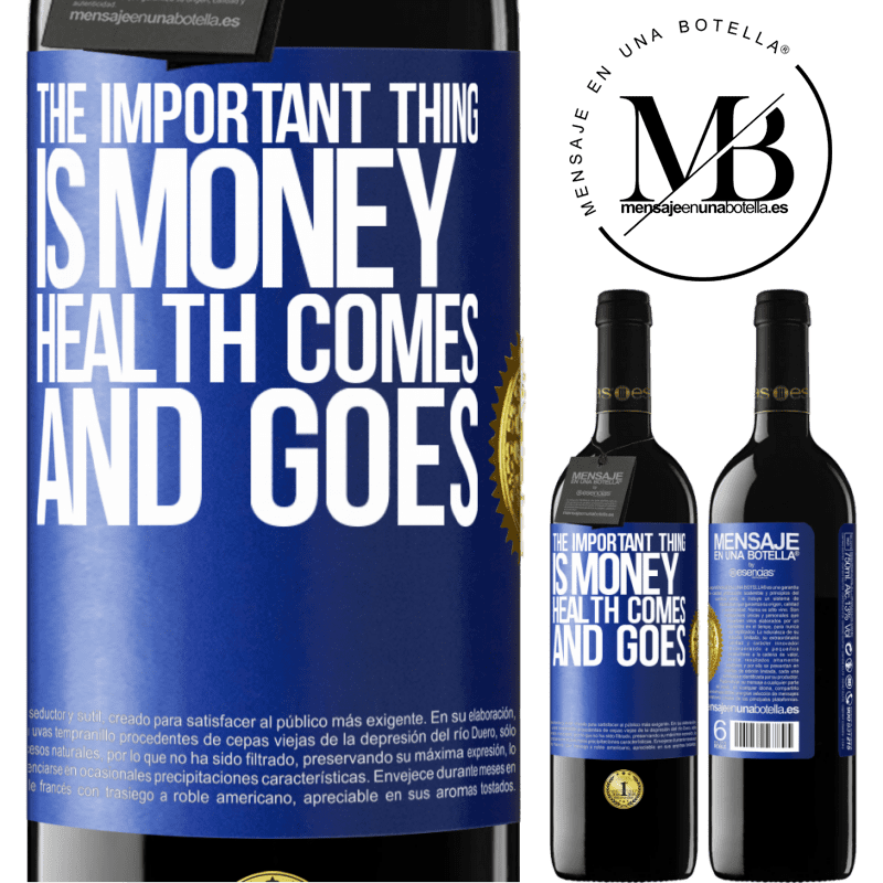 24,95 € Free Shipping | Red Wine RED Edition Crianza 6 Months The important thing is money, health comes and goes Blue Label. Customizable label Aging in oak barrels 6 Months Harvest 2018 Tempranillo
