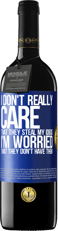 24,95 € | Red Wine RED Edition Crianza 6 Months I don't really care that they steal my ideas, I'm worried that they don't have them Blue Label. Customizable label Aging in oak barrels 6 Months Harvest 2018 Tempranillo