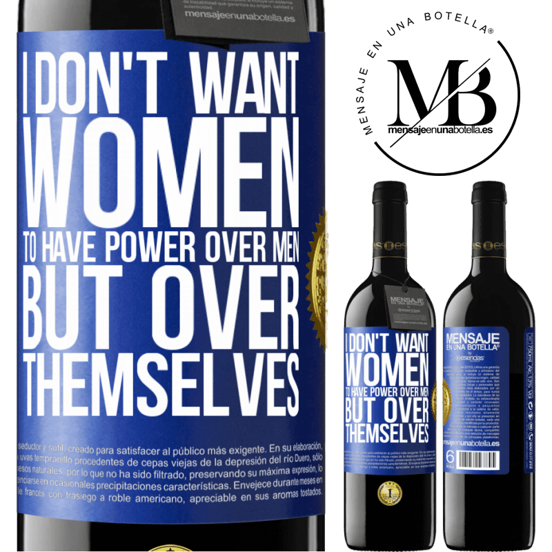 24,95 € Free Shipping | Red Wine RED Edition Crianza 6 Months I don't want women to have power over men, but over themselves Blue Label. Customizable label Aging in oak barrels 6 Months Harvest 2018 Tempranillo