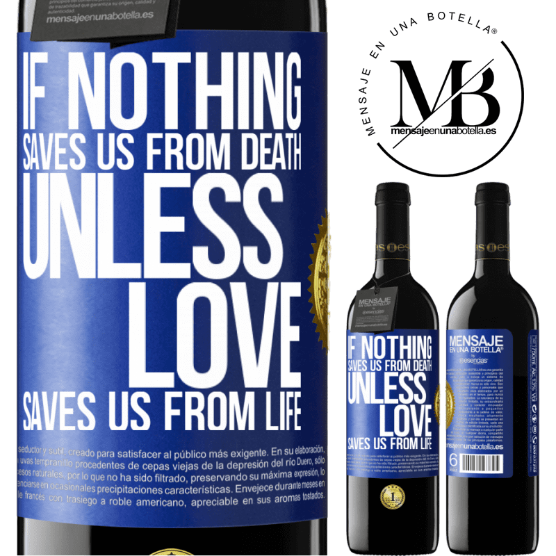 24,95 € Free Shipping | Red Wine RED Edition Crianza 6 Months If nothing saves us from death, unless love saves us from life Blue Label. Customizable label Aging in oak barrels 6 Months Harvest 2018 Tempranillo