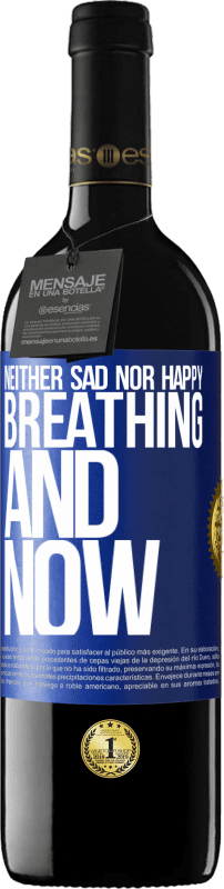 24,95 € Free Shipping | Red Wine RED Edition Crianza 6 Months Neither sad nor happy. Breathing and now Blue Label. Customizable label Aging in oak barrels 6 Months Harvest 2018 Tempranillo