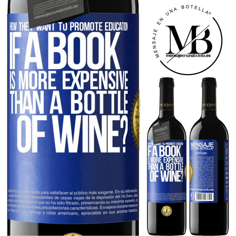 24,95 € Free Shipping | Red Wine RED Edition Crianza 6 Months How they want to promote education if a book is more expensive than a bottle of wine Blue Label. Customizable label Aging in oak barrels 6 Months Harvest 2018 Tempranillo