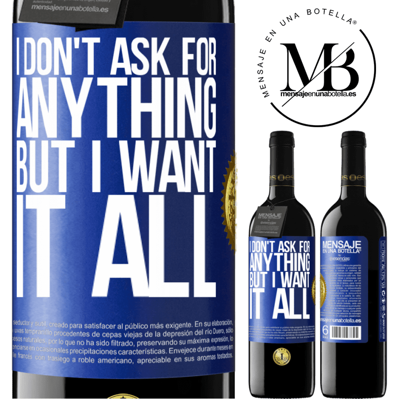 24,95 € Free Shipping | Red Wine RED Edition Crianza 6 Months I don't ask for anything, but I want it all Blue Label. Customizable label Aging in oak barrels 6 Months Harvest 2018 Tempranillo