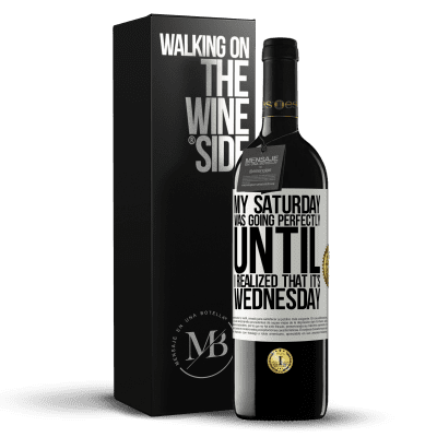 «My Saturday was going perfectly until I realized that it's Wednesday» RED Edition Crianza 6 Months