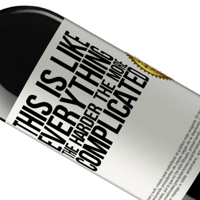 Unique & Personal Expressions. «This is like everything, the harder, the more complicated» RED Edition Crianza 6 Months