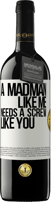 24,95 € Free Shipping | Red Wine RED Edition Crianza 6 Months A madman like me needs a screw like you White Label. Customizable label Aging in oak barrels 6 Months Harvest 2018 Tempranillo