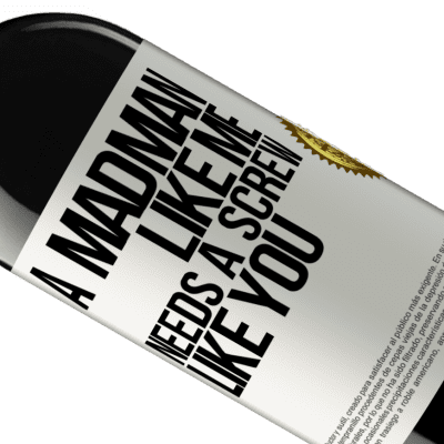 Unique & Personal Expressions. «A madman like me needs a screw like you» RED Edition Crianza 6 Months