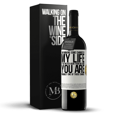 «I am making some changes in my life. If you never hear from me again, you are probably one of those changes» RED Edition Crianza 6 Months