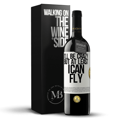 «I'll be crazy, but at least I can fly» RED Edition Crianza 6 Months