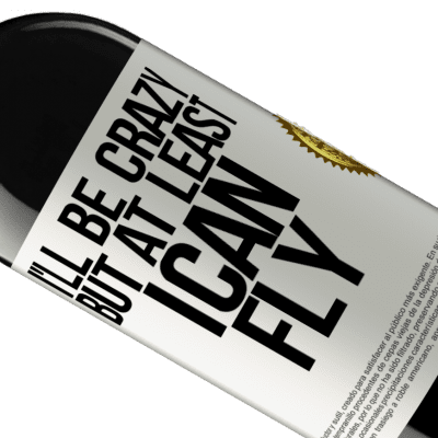 Unique & Personal Expressions. «I'll be crazy, but at least I can fly» RED Edition Crianza 6 Months