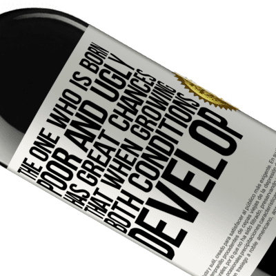 Unique & Personal Expressions. «The one who is born poor and ugly, has great chances that when growing ... both conditions develop» RED Edition Crianza 6 Months