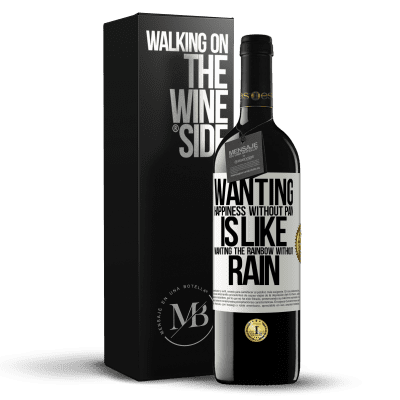 «Wanting happiness without pain is like wanting the rainbow without rain» RED Edition Crianza 6 Months