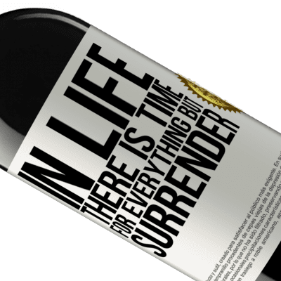 Unique & Personal Expressions. «In life there is time for everything but surrender» RED Edition Crianza 6 Months