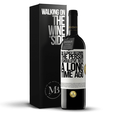 «I am slowly becoming the person I should've been a long time ago» RED Edition Crianza 6 Months