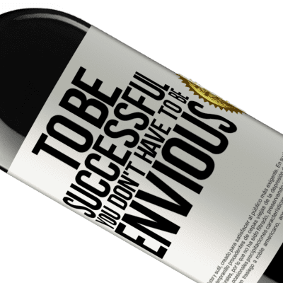 Unique & Personal Expressions. «To be successful you don't have to be envious» RED Edition Crianza 6 Months