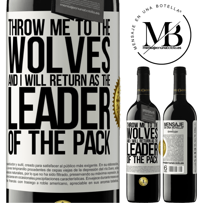 24,95 € Free Shipping | Red Wine RED Edition Crianza 6 Months throw me to the wolves and I will return as the leader of the pack White Label. Customizable label Aging in oak barrels 6 Months Harvest 2018 Tempranillo