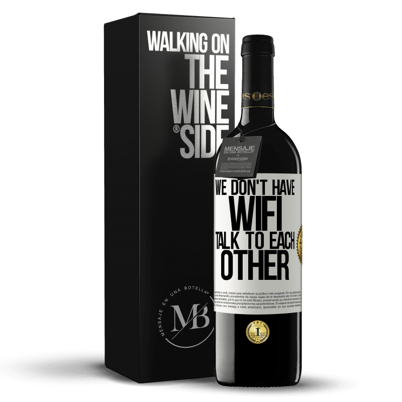 24,95 € Free Shipping | Red Wine RED Edition Crianza 6 Months We don't have WiFi, talk to each other White Label. Customizable label Aging in oak barrels 6 Months Harvest 2018 Tempranillo