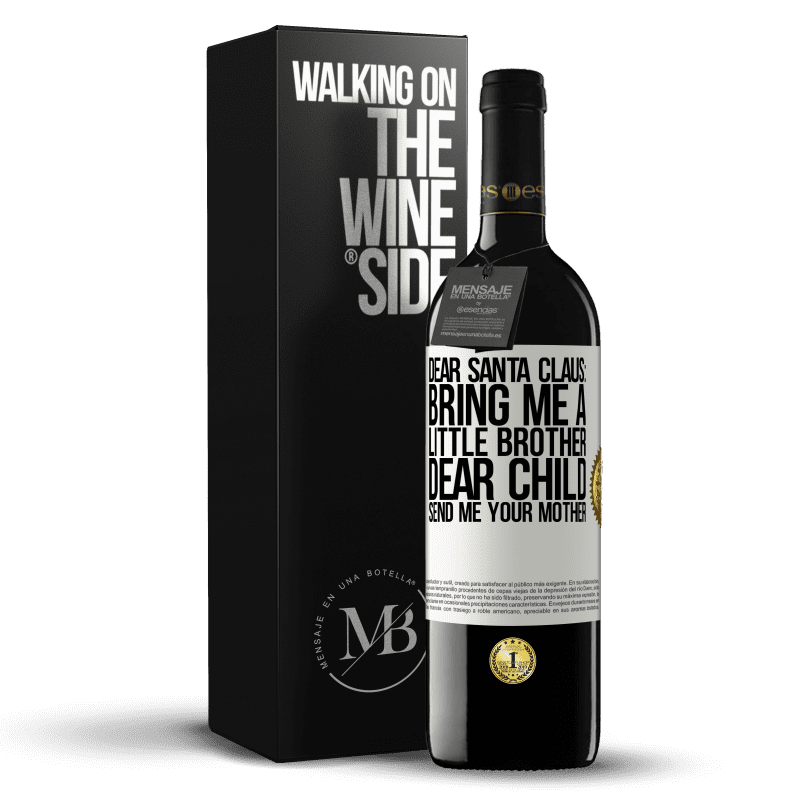 24,95 € Free Shipping | Red Wine RED Edition Crianza 6 Months Dear Santa Claus: Bring me a little brother. Dear child, send me your mother White Label. Customizable label Aging in oak barrels 6 Months Harvest 2018 Tempranillo