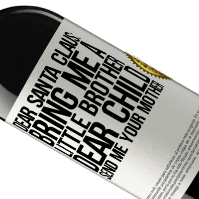 Unique & Personal Expressions. «Dear Santa Claus: Bring me a little brother. Dear child, send me your mother» RED Edition Crianza 6 Months