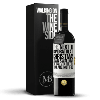 «The next to congratulate Christmas again swallows the balls of the tree. You are notified!» RED Edition Crianza 6 Months