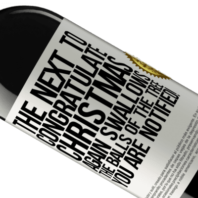 Unique & Personal Expressions. «The next to congratulate Christmas again swallows the balls of the tree. You are notified!» RED Edition Crianza 6 Months