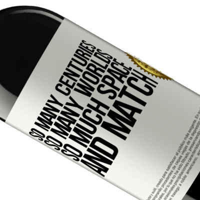 Unique & Personal Expressions. «So many centuries, so many worlds, so much space ... and match» RED Edition Crianza 6 Months