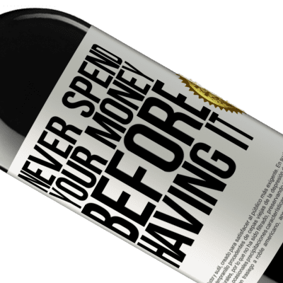 Unique & Personal Expressions. «Never spend your money before having it» RED Edition Crianza 6 Months