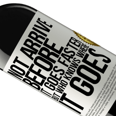 Unique & Personal Expressions. «Not arrive before it goes faster, but who knows where it goes» RED Edition Crianza 6 Months
