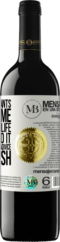 «If someone wants to help me improve my life, they can do it, but I don't accept advice, only cash» RED Edition Crianza 6 Months