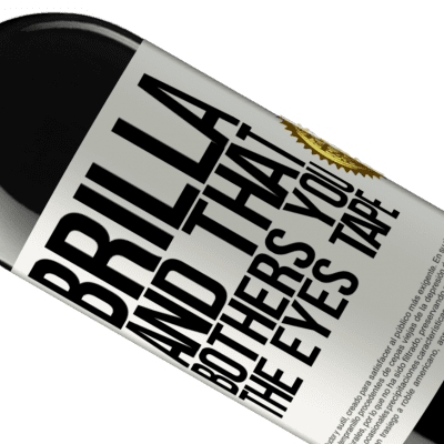 Unique & Personal Expressions. «Brilla and that bothers you, the eyes tape» RED Edition Crianza 6 Months