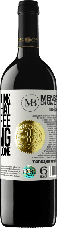 «I want to drink you like that, like coffee. Fasting, boiling and alone» RED Edition Crianza 6 Months
